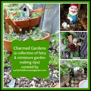 Charmed Gardens http://ourfairfieldhomeandgarden.com/charmed-gardens-a-collection-of-fairy-miniature-garden-making-tips/