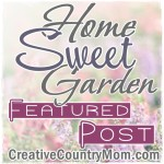 http://creativecountrymom.blogspot.com/2014/07/home-sweet-garden-729.html