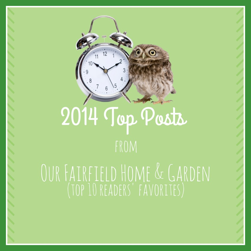 Our Fairfield Home & Garden's Top Ten Posts of 2014 https://ourfairfieldhomeandgarden.com/our-fairfield-home-and-gardens-top-2014-posts/